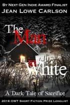 The Man in White: A Dark Tale of Sacrifice (Free Dark Fantasy Romance, Gothic Fairytale, Epic Fantasy) ebook by Jean Lowe Carlson