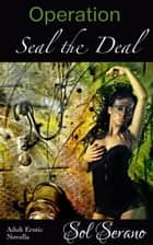 Operation Seal the Deal ebook by Sol Serano