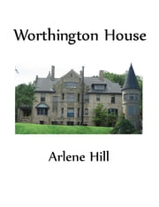 Worthington House ebook by Arlene Hill