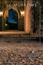A Cunning Masquerade - Order of the MoonStone Short Stories, #2 ebook by JC Morrows
