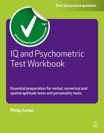 IQ and Psychometric Test Workbook - Essential Preparation for Verbal Numerical and Spatial Aptitude Tests and Personality Tests ebook by Philip Carter