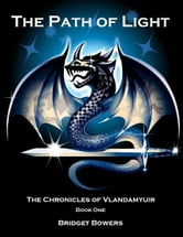The Path of Light: The Chronicles of Vlandamyuir Book One ebook by Bridget Bowers