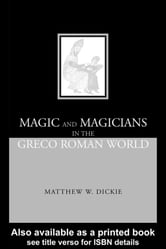 Magic and Magicians in the Greco-Roman World ebook by Matthew W Dickie,Matthew W. Dickie