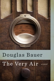 The Very Air ebook by Douglas Bauer