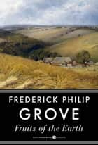 Fruits Of The Earth ebook by Frederick Philip Grove