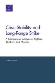 Crisis Stability and Long-Range Strike - A Comparative Analysis of Fighters, Bombers, and Missiles ebook by Forrest E. Morgan