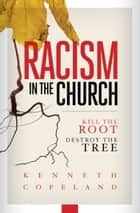 Racism in the Church - Kill the Root, Destroy the Tree ebook by Kenneth Copeland