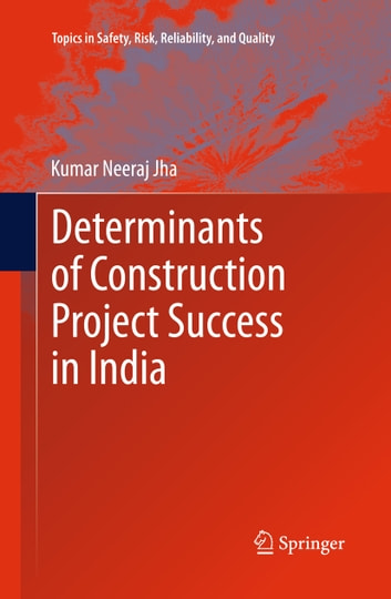 Determinants of Construction Project Success in India ebook by Kumar Neeraj Jha