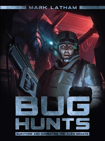 Bug Hunts - Surviving and Combating the Alien Menace ebook by Mark Latham