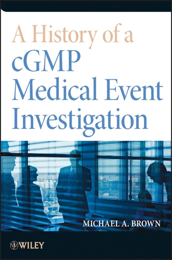 A History of a cGMP Medical Event Investigation ebook by Michael A. Brown
