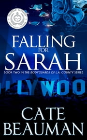 Falling For Sarah (Book Two In The Bodyguards Of L.A. County Series) ebook by Cate Beauman