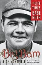 The Big Bam - The Life and Times of Babe Ruth ebook by Leigh Montville