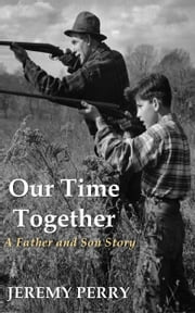 Our Time Together: A Father and Son Story ebook by Jeremy Perry