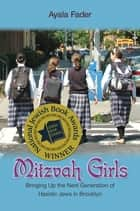 Mitzvah Girls - Bringing Up the Next Generation of Hasidic Jews in Brooklyn ebook by Ayala Fader