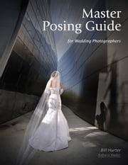 Master Posing Guide for Wedding Photographers ebook by Bill Hurter