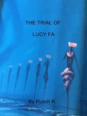 The Trial of Lucy Fa - Seven Days and Six Nights ebook by Pusch Commey