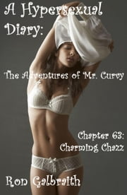 Charming Chazz (A Hypersexual Diary: The Adventures of Mr. Curvy, Chapter 63) ebook by Ron Galbraith