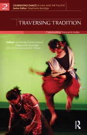 Traversing Tradition - Celebrating Dance in India ebook by Urmimala  Sarkar Munsi,Stephanie Burridge