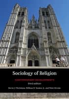 Sociology of Religion - Contemporary Developments ebook by Kevin J. Christiano, University of Notre Dame, William H. Swatos,...