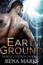 Earth-Ground - Genetically Altered Humans, #2 ebook by Rena Marks