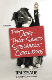 The Dog That Saved Stewart Coolidge - A Novel ebook by Jim Kraus