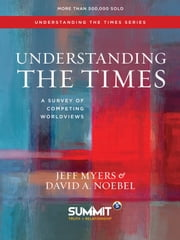 Understanding the Times - A Survey of Competing Worldviews ebook by Dr. Jeff Myers, Dr. David A. Noebel