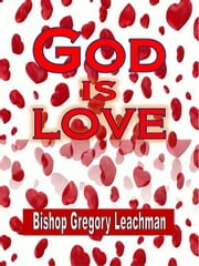 God is Love ebook by Bishop Gregory Leachman