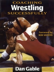 Coaching Wrestling Successfully ebook by Dan Gable