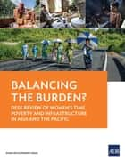 Balancing the Burden? - Desk Review of Women's Time Poverty and Infrastructure in Asia and the Pacific ebook by Asian Development Bank