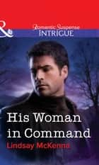 His Woman in Command (Mills & Boon Intrigue) ebook by Lindsay McKenna