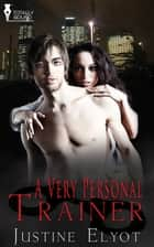 A Very Personal Trainer ebook by Justine Elyot