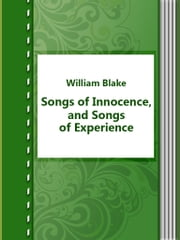 Songs of Innocence, and Songs of Experience ebook by William Blake