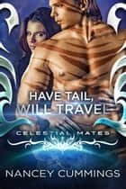 Have Tail, Will Travel: Celestial Mates ebook by Nancey Cummings