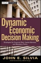 Dynamic Economic Decision Making ebook by John E. Silvia