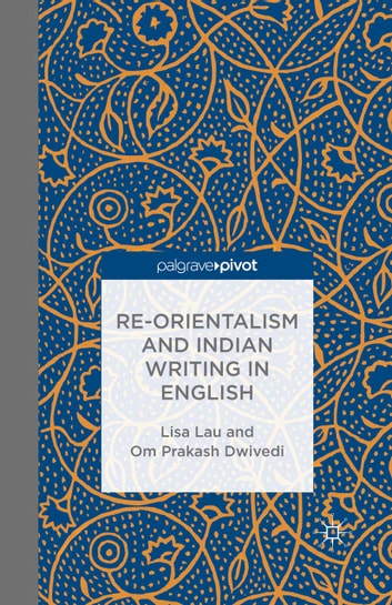 Re-Orientalism and Indian Writing in English ebook by L. Lau,O. Dwivedi