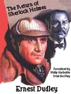 The Return of Sherlock Holmes: A Classic Crime Tale ebook by Philip Harbottle, Ernest Dudley