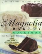 The Magnolia Bakery Cookbook - Old Fashioned Recipes From New Yorks Sweetest Bakery ebook by Jennifer Appel, Allysa Torey