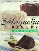 The Magnolia Bakery Cookbook - Old Fashioned Recipes From New Yorks Sweetest Bakery ebook by Jennifer Appel,Allysa Torey