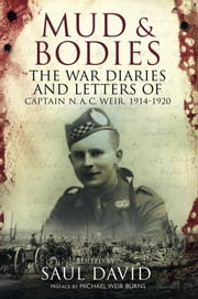 Mud and Bodies - The War Diaries & Letters of Captain N A C Weir, 1914-1920 ebook by Mike Burns,Saul  David