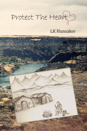 Protect The Heart ebook by LK Hunsaker