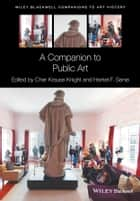 A Companion to Public Art ebook by Cher Krause Knight, Harriet F. Senie