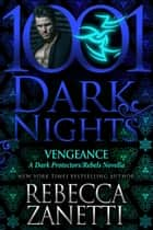 Vengeance: A Dark Protectors/Rebels Novella ebook by Rebecca Zanetti