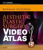 Aesthetic Plastic Surgery Video Atlas E Book ebook by Bahman Guyuron, MD, Brian M. Kinney,...