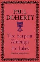 The Serpent Amongst the Lilies (Matthew Jankyn 1) ebook by Paul Doherty