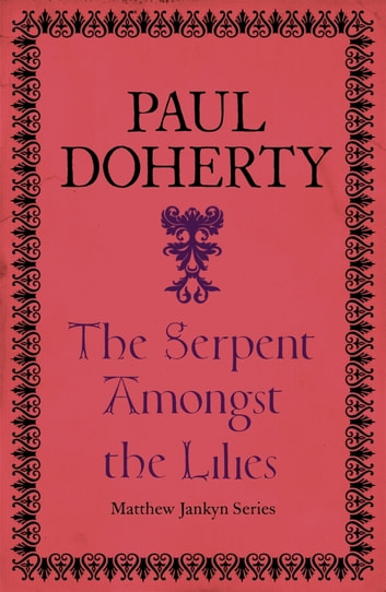 The Serpent Amongst the Lilies (Matthew Jankyn, Book 2) - A sweeping historical mystery of medieval England ebook by Paul Doherty