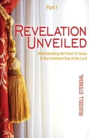 Revelation Unveiled (Understanding the Heart of Jesus in the Imminent Day of the Lord) ebook by Russell Stendal