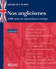 Nos anglicismes - 2300 mots ou expressions à corriger ebook by Jacques Laurin