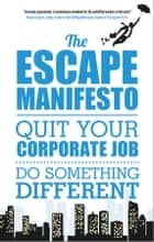 The Escape Manifesto ebook by Escape The City