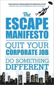 The Escape Manifesto - Quit Your Corporate Job. Do Something Different! ebook by Escape The City