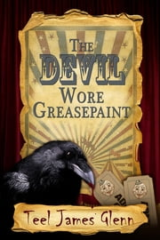The Devil Wore Greasepaint ebook by Teel James Glenn